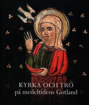 Gotländskt Arkiv 2013. Kyrka och tro på medeltidens Gotland